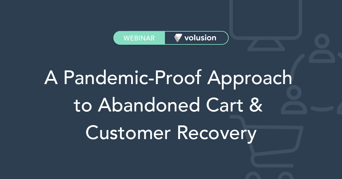 [WEBINAR] A Pandemic-Proof Approach to Abandoned Cart & Customer Recovery